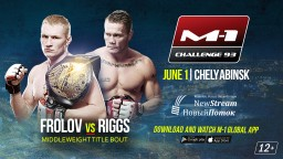 "Middleweight title bout at M-1 Challenge 93: Artem Frolov vs Joe ""Diesel"" Riggs."